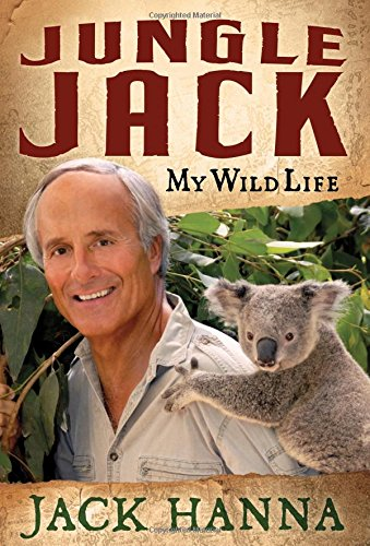 Jungle Jack: My Wild Life -- SIGNED by author: Hanna, Jac /;Parker, Amy