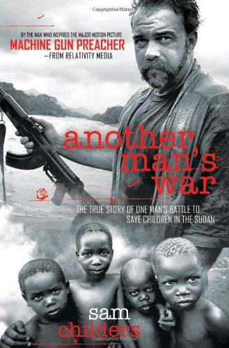 9781595551627: Another Man's War: The True Story of One Man's Battle to Save Children in the Sudan