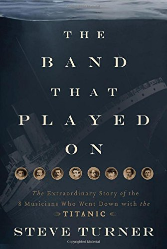 9781595552198: The Band That Played On: The Extraordinary Story of the 8 Musicians Who Went Down with the Titanic