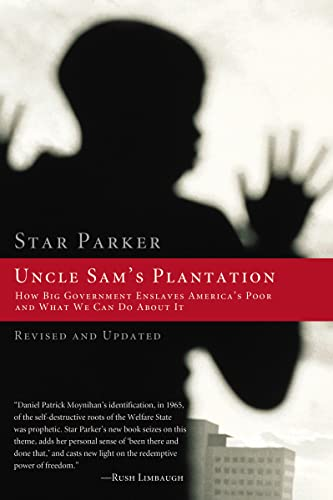 Uncle Sam's Plantation: How Big Government Enslaves America's Poor and What We Can Do About It, Revised and Updated Edition (1595552235) by Star Parker