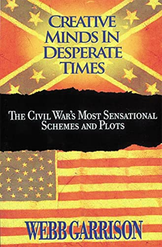 Creative Minds in Desperate Times: The Civil War's Most Sensational Schemes and Plots (1595552340) by Webb Garrison