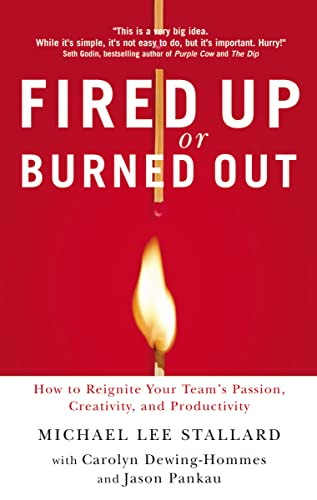 Fired Up or Burned Out: How to Reignite Your Team's Passion, Creativity, and Productivity: ...