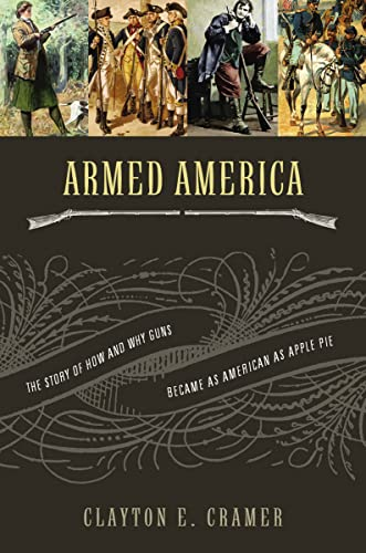 9781595552846: Armed America: The Remarkable Story of How and Why Guns Became as American as Apple Pie