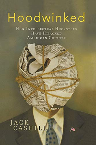 9781595552860: Hoodwinked: How Intellectual Hucksters Have Hijacked American Culture