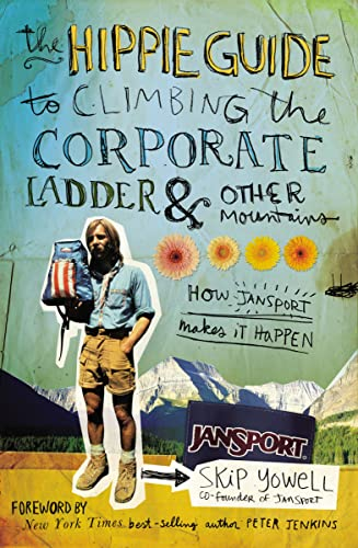 9781595552891: The Hippie Guide to Climbing Corporate Ladder and   Other Mountains: How JanSport Makes It Happen