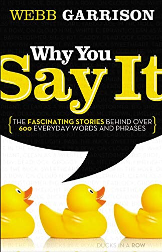 9781595552990: Why You Say It: The Fascinating Stories Behind Over 600 Everyday Words and Phrases