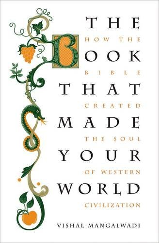 9781595553225: The Book that Made Your World: How the Bible Created the Soul of Western Civilization