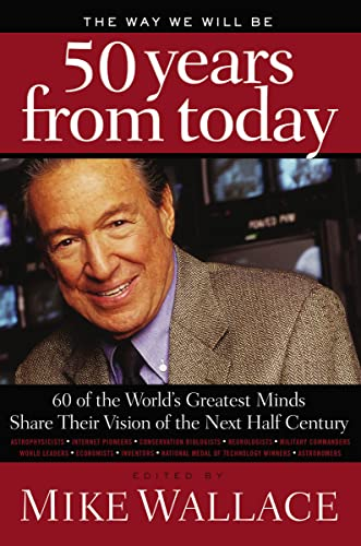 9781595553294: The Way We Will Be 50 Years from Today: 60 Of The World's Greatest Minds Share Their Visions of the Next Half-Century