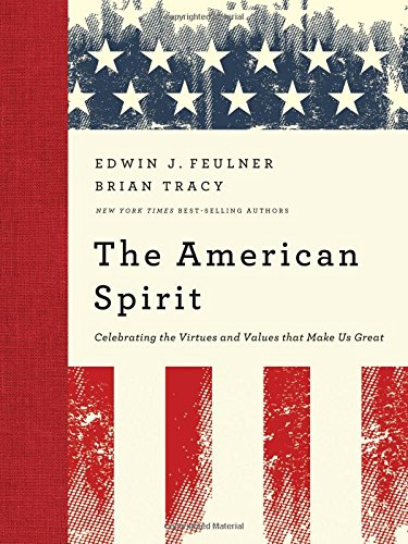 The American Spirit: Celebrating the Virtues and Values That Make Us Great: Tracy, Brian; Feulner, ...
