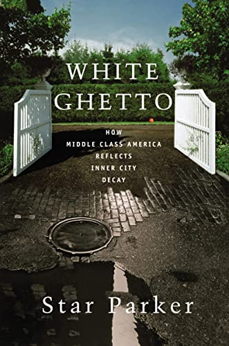 White Ghetto: How Middle Class America Reflects Inner City Decay (9781595553393) by Parker, Star