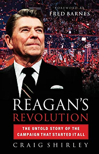 Reagan's Revolution: The Untold Story of the Campaign That Started It All: Shirley, Dr Craig