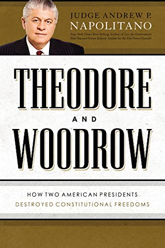 9781595553515: Theodore and Woodrow: How Two American Presidents Destroyed Constitutional Freedom