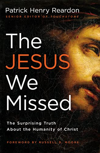 9781595553713: The Jesus We Missed: The Surprising Truth About the Humanity of Christ