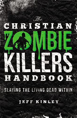 The Christian Zombie Killers Handbook: Slaying the: Jeff Kinley