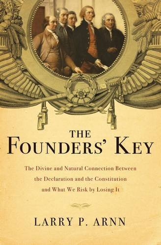 9781595554727: The Founders' Key: The Divine and Natural Connection Between the Declaration and the Constitution and What We Risk by Losing It