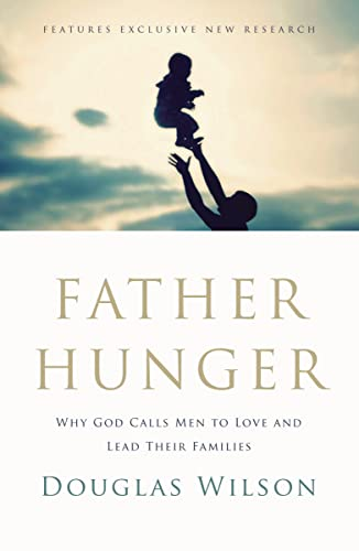 9781595554765: Father Hunger: Why God Calls Men to Love and Lead Their Families