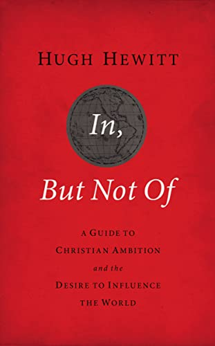 9781595554826: In, But Not Of Revised and Updated: A Guide to Christian Ambition and the Desire to Influence the World