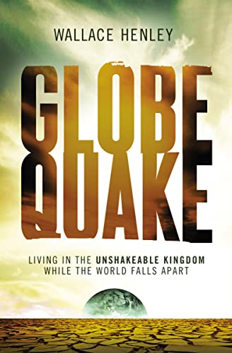 9781595555014: Globequake: Living in the Unshakeable Kingdom While the World Falls Apart