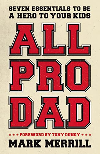 9781595555076: All Pro Dad: Seven Essentials to Be a Hero to Your Kids