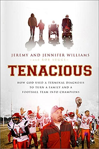 9781595555236: Tenacious: How God Used a Terminal Diagnosis to Turn a Family and a Football Team into Champions