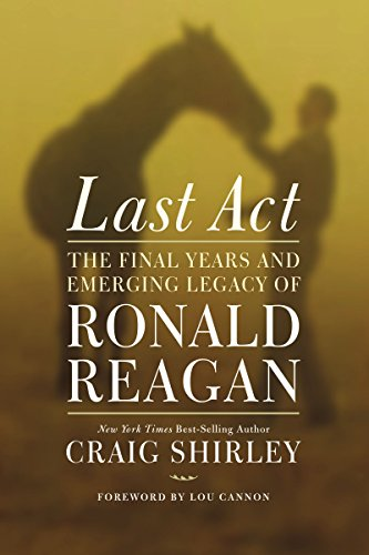 9781595555342: Last ACT: The Final Years and Emerging Legacy of Ronald Reagan