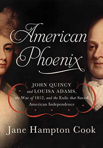 9781595555410: American Phoenix: John Quincy and Louisa Adams, the War of 1812, and the Exile that Saved American Independence