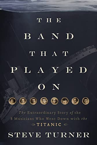 9781595555465: The Band That Played on: The Extraordinary Story of the 8 Musicians Who Went Down with the Titanic