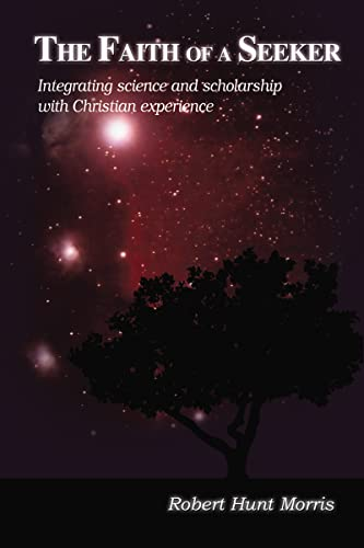 9781595557667: The Faith of a Seeker: Integrating Science and Scholarship with Christian Experience