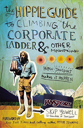 9781595558527: The Hippie Guide to Climbing the Corporate Ladder & Other Mountains: How JanSport Makes It Happen