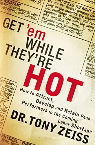 9781595559814: Get 'em While They're Hot: How to Attract, Develop, and Retain Peak Performers in the Coming Labor Shortage