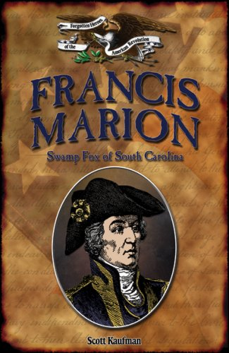 9781595560148: Francis Marion: Swamp Fox of South Carolina (Forgotten Heroes of the American Revolution)