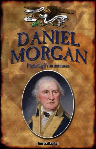 9781595560155: Daniel Morgan: Fighting Frontiersman (Forgotten Heroes of the American Revolution)