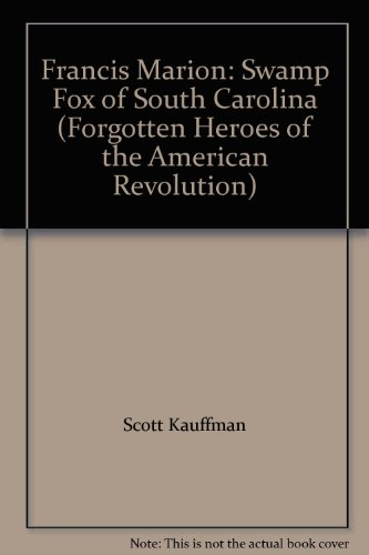 9781595560193: Francis Marion: Swamp Fox of South Carolina (Forgotten Heroes of the American Revolution)