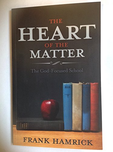 9781595570222: The Heart of the Matter: The God-Focused School