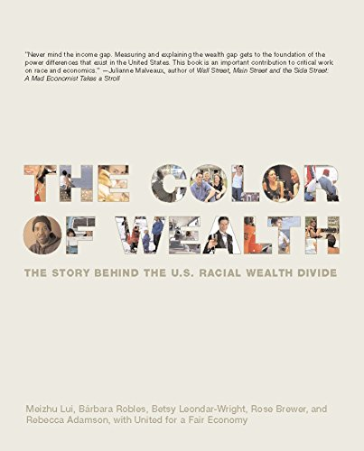 The Color of Wealth: The Story Behind the U.S. Racial Wealth Divide: Meizhu Lui; Barbara Robles; ...