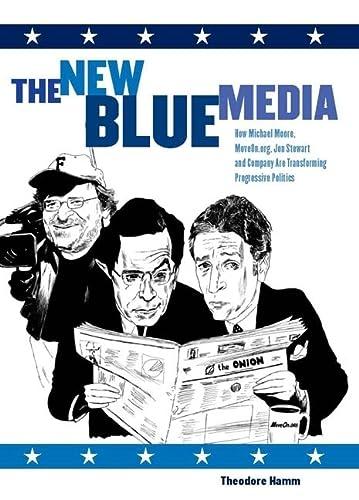 9781595580405: The New Blue Media: How Michael Moore, MoveOn.org, Jon Stewart and Company Are Transforming Progressive Politics