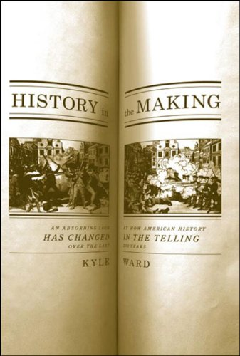 9781595580443: History in the Making: An Absorbing Look at How American History Has Changed in the Telling over the Last 200 Years