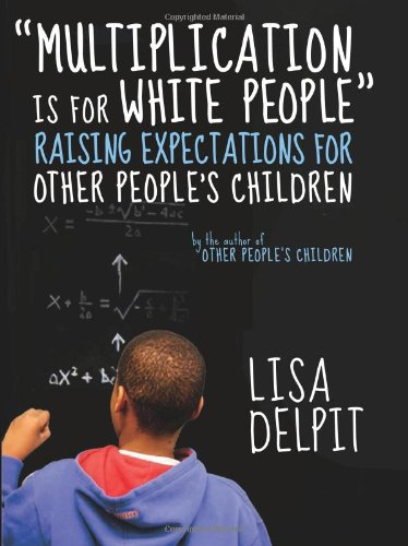 "9781595580467: ""Multiplication Is for White People"": Raising Expectations for Other People's Children"