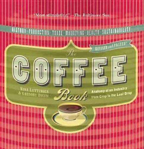 9781595580603: The Coffee Book: Anatomy of an Industry from Crop to the Last Drop