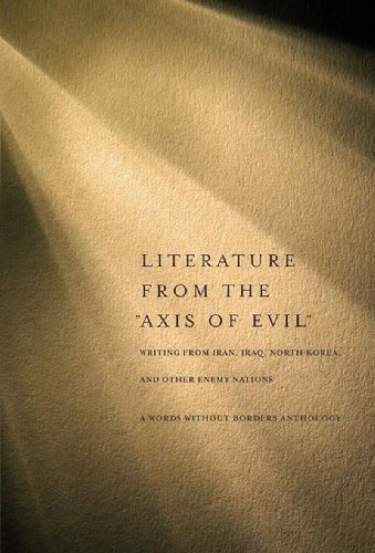 "Literature From The "" Axis Of Evil "": Writings From Iran, Iraq, North Korea, And Other ..."