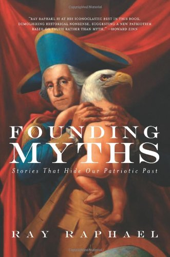 9781595580733: Founding Myths: Stories That Hide Our Patriotic Past