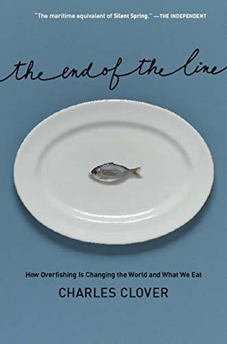 9781595581099: The End of the Line: How Overfishing Is Changing the World and What We Eat