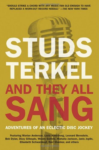 And They All Sang: Adventures of an: Studs Terkel