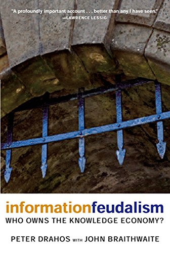 Information Feudalism: Who Owns the Knowledge Economy?: Drahos, Peter
