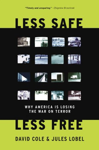 Less Safe, Less Free: Why America Is Losing the War on Terror: David Cole