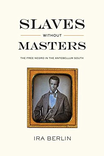 Slaves Without Masters: The Free Negro in the Antebellum South (1595581731) by Ira Berlin