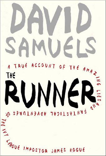 9781595581884: The Runner: A True Account of the Amazing Lies and Fantastical Adventures of the Ivy League Impostor James Hogue