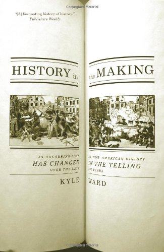 9781595582157: History in the Making: An Absorbing Look at How American History Has Changed in the Telling over the Last 200 Years