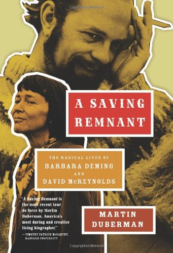 A Saving Remnant: The Radical Lives of Barbara Deming and David McReynolds (1595583238) by Martin Duberman