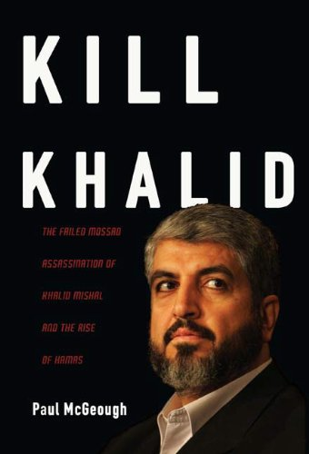 Kill Khalid: The Failed Mossad Assassination of Khalid Mishal and the Rise of Hamas: Paul McGeough